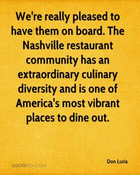 Don Luria - We're really pleased to have them on board. The Nashville restaurant community has an extraordinary culinary diversity and is one of America's most vibrant places to dine out.