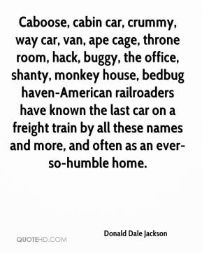Donald Dale Jackson - Caboose, cabin car, crummy, way car, van, ape cage, throne room, hack, buggy, the office, shanty, monkey house, bedbug haven-American railroaders have known the last car on a freight train by all these names and more, and often as an ever-so-humble home.