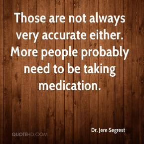 Dr. Jere Segrest - Those are not always very accurate either. More people probably need to be taking medication.