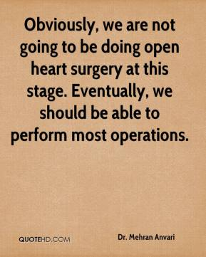 Dr. Mehran Anvari - Obviously, we are not going to be doing open heart surgery at this stage. Eventually, we should be able to perform most operations.
