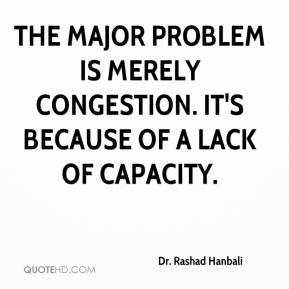 Dr. Rashad Hanbali - The major problem is merely congestion. It's because of a lack of capacity.
