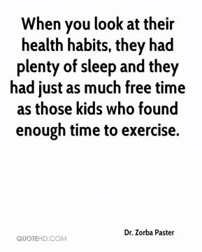 Dr. Zorba Paster - When you look at their health habits, they had plenty of sleep and they had just as much free time as those kids who found enough time to exercise.