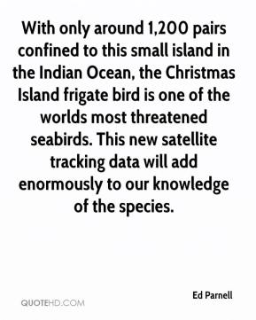 Ed Parnell - With only around 1,200 pairs confined to this small island in the Indian Ocean, the Christmas Island frigate bird is one of the worlds most threatened seabirds. This new satellite tracking data will add enormously to our knowledge of the species.