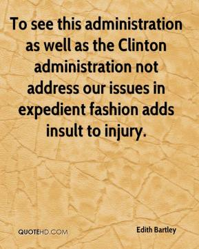 Edith Bartley - To see this administration as well as the Clinton administration not address our issues in expedient fashion adds insult to injury.