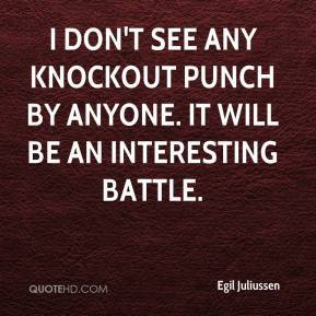 Egil Juliussen - I don't see any knockout punch by anyone. It will be an interesting battle.