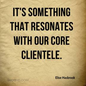 Elise Hasbrook - It's something that resonates with our core clientele.