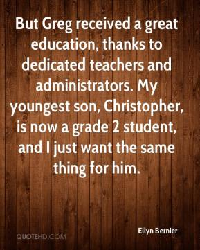 Ellyn Bernier - But Greg received a great education, thanks to dedicated teachers and administrators. My youngest son, Christopher, is now a grade 2 student, and I just want the same thing for him.