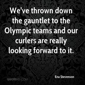 Ena Stevenson - We've thrown down the gauntlet to the Olympic teams and our curlers are really looking forward to it.