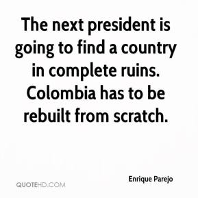 Enrique Parejo - The next president is going to find a country in complete ruins. Colombia has to be rebuilt from scratch.