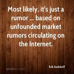 Erik Suckdorff - Most likely, it's just a rumor ... based on unfounded market rumors circulating on the Internet.