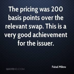 Faisal Mikou - The pricing was 200 basis points over the relevant swap. This is a very good achievement for the issuer.