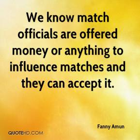 Fanny Amun - We know match officials are offered money or anything to influence matches and they can accept it.