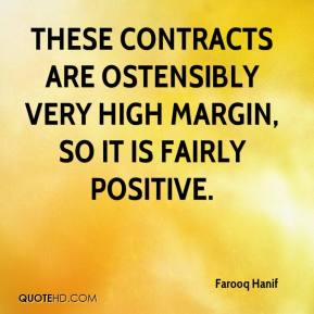 Farooq Hanif - These contracts are ostensibly very high margin, so it is fairly positive.