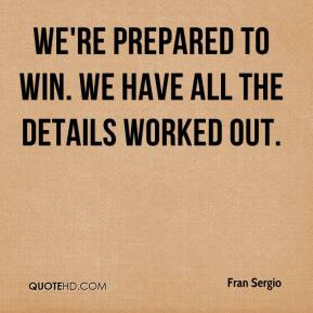 We're prepared to win. We have all the details worked out.