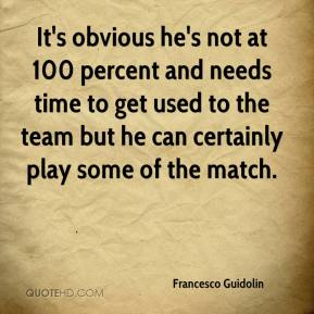 Francesco Guidolin - It's obvious he's not at 100 percent and needs time to get used to the team but he can certainly play some of the match.