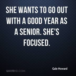 Gale Howard - She wants to go out with a good year as a senior. She's focused.