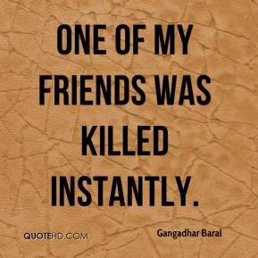 Gangadhar Baral - One of my friends was killed instantly.