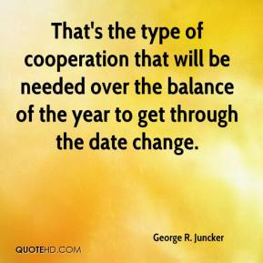 George R. Juncker - That's the type of cooperation that will be needed over the balance of the year to get through the date change.