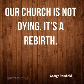 George Rombold - Our church is not dying. It's a rebirth.
