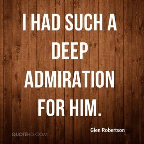 Glen Robertson - I had such a deep admiration for him.