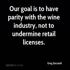 Greg Zaccardi - Our goal is to have parity with the wine industry, not to undermine retail licenses.