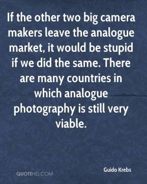 Guido Krebs - If the other two big camera makers leave the analogue market, it would be stupid if we did the same. There are many countries in which analogue photography is still very viable.