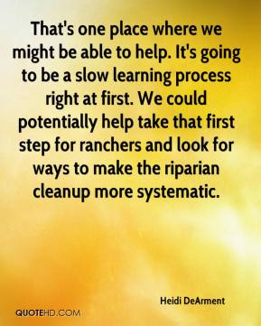 Heidi DeArment - That's one place where we might be able to help. It's going to be a slow learning process right at first. We could potentially help take that first step for ranchers and look for ways to make the riparian cleanup more systematic.