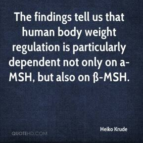 Heiko Krude - The findings tell us that human body weight regulation is particularly dependent not only on a-MSH, but also on ß-MSH.