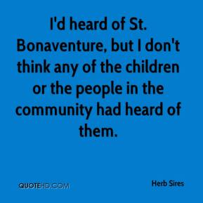 Herb Sires - I'd heard of St. Bonaventure, but I don't think any of the children or the people in the community had heard of them.