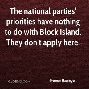 Herman Hassinger - The national parties' priorities have nothing to do with Block Island. They don't apply here.