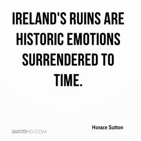 Horace Sutton - Ireland's ruins are historic emotions surrendered to time.