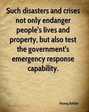 Huang Bailian - Such disasters and crises not only endanger people's lives and property, but also test the government's emergency response capability.
