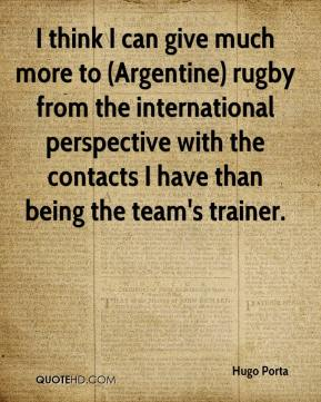 Hugo Porta - I think I can give much more to (Argentine) rugby from the international perspective with the contacts I have than being the team's trainer.