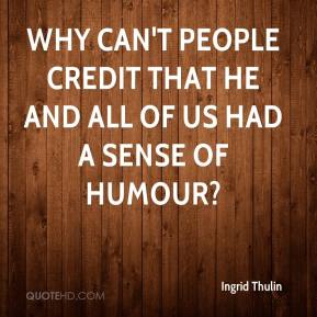 Ingrid Thulin - Why can't people credit that he and all of us had a sense of humour?