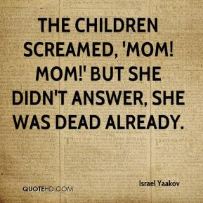 Israel Yaakov - The children screamed, 'Mom! Mom!' but she didn't answer, she was dead already.