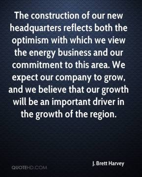 J. Brett Harvey - The construction of our new headquarters reflects both the optimism with which we view the energy business and our commitment to this area. We expect our company to grow, and we believe that our growth will be an important driver in the growth of the region.