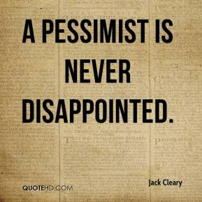 A pessimist is never disappointed.