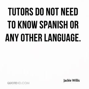 Jackie Willis - Tutors do not need to know Spanish or any other language.