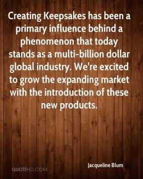 Jacqueline Blum - Creating Keepsakes has been a primary influence behind a phenomenon that today stands as a multi-billion dollar global industry. We're excited to grow the expanding market with the introduction of these new products.