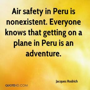 Jacques Rodrich - Air safety in Peru is nonexistent. Everyone knows that getting on a plane in Peru is an adventure.