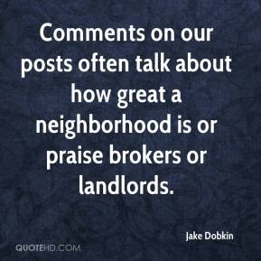 Jake Dobkin - Comments on our posts often talk about how great a neighborhood is or praise brokers or landlords.