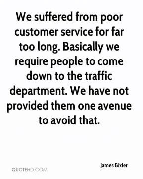 James Bixler - We suffered from poor customer service for far too long. Basically we require people to come down to the traffic department. We have not provided them one avenue to avoid that.