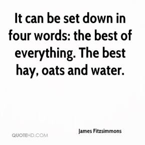 James Fitzsimmons - It can be set down in four words: the best of everything. The best hay, oats and water.