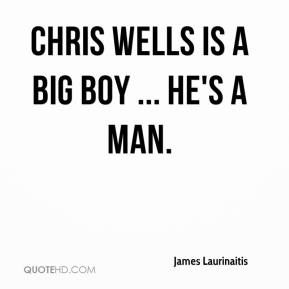 James Laurinaitis - Chris Wells is a big boy ... he's a man.