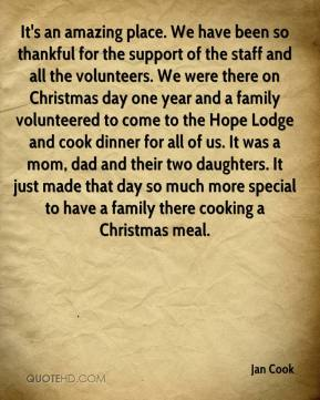 It's an amazing place. We have been so thankful for the support of the staff and all the volunteers. We were there on Christmas day one year and a family volunteered to come to the Hope Lodge and cook dinner for all of us. It was a mom, dad and their two daughters. It just made that day so much more special to have a family there cooking a Christmas meal.