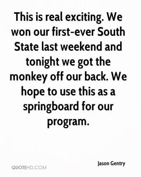 Jason Gentry - This is real exciting. We won our first-ever South State last weekend and tonight we got the monkey off our back. We hope to use this as a springboard for our program.