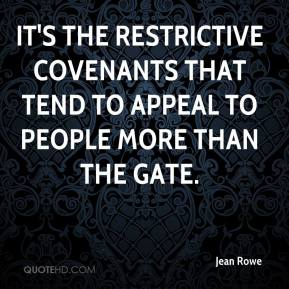 Jean Rowe  - It's the restrictive covenants that tend to appeal to people more than the gate.