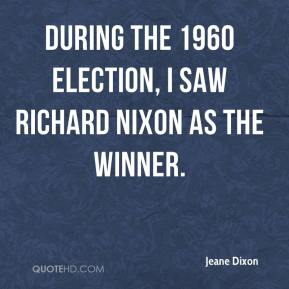 Jeane Dixon - During the 1960 election, I saw Richard Nixon as the winner.
