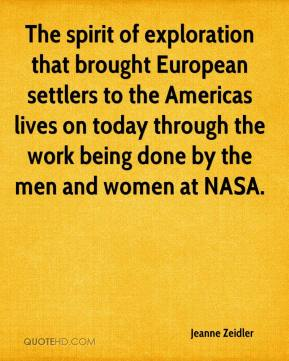 Jeanne Zeidler  - The spirit of exploration that brought European settlers to the Americas lives on today through the work being done by the men and women at NASA.
