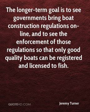 The longer-term goal is to see governments bring boat construction regulations on-line, and to see the enforcement of those regulations so that only good quality boats can be registered and licensed to fish.